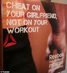 """Crossfit and Reebok have partnered together and here is one of their new ads. This ad lasted exactly one day before it got pulled. It states, """"cheat on your girlriend, not on your workout. The sport of fitness has arrived."""""""