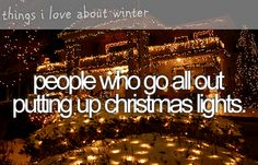 people who go all out putting up christmas lights. ~ things i love about winter