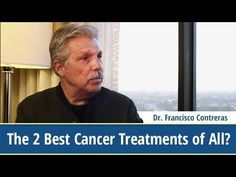 Dr. Francisco Contreras ● The 2 Best Cancer Treatments of All? ●The Truth about Cancer
