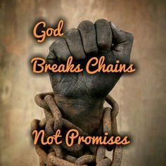 God breaks chains not promises