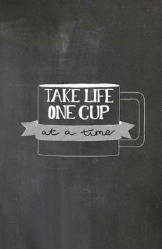 Take life one cup at a time. Message from Coffee Lovers Magazine www.coffeeloversmag.com/theMagazine #coffee