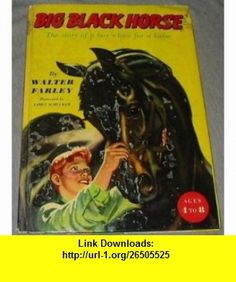 Big Black Horse The Story of a Boys Love for a Horse Walter Farley, Josette Frank, James Schucker ,   ,  , ASIN: B0006ATFR8 , tutorials , pdf , ebook , torrent , downloads , rapidshare , filesonic , hotfile , megaupload , fileserve