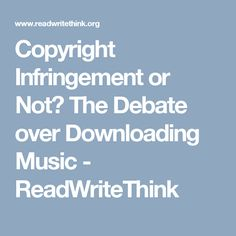 This is a lesson that is geared toward teaching the student whether downloading is copyright infringement. It comes with web  resources and  a chart to analyze downloads