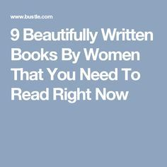 9 Beautifully Written Books By Women That You Need To Read Right Now