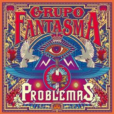 Funk, cumbia and soul: Grupo Fantasma will make you get out your Pinatas and have a party with their 'Problemas' record.