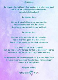 Ze zeggen... Gedicht van Margriet Adema over verdriet   Lees meer op: http://www.rememberme.nl/gedichten-over-rouw-en-verlies/