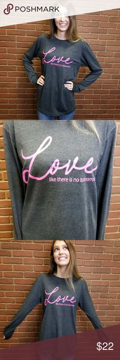 Love Like There No Tomorrow Long Sleeve T-Shirt True To Size Tops Tees - Long Sleeve