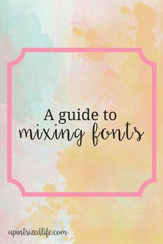 NEW to the resource library: A guide to mixing fonts + Font Freebies! — A Pint-Sized life