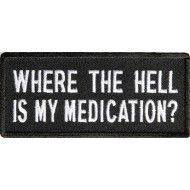 http://www.thecheapplace.com/embroidered-patches/funny-patches/where-the-hell-is-my-medication-Patch