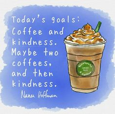 Coffee and kindness. Ok, maybe two coffees.