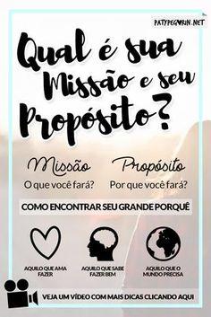 Pinterest - Missão de Vida - Propósito de Vida - Paty Pegorin - Inspiração - Motivação Como encontrar seu propósito e sua missão? 3 dicas que te ajudarão nisto: http://patypegorin.net/missao-e-proposito/