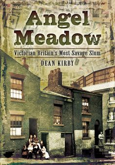 PDF Free Angel Meadow: Victorian Britain's Most Savage Slum Author Dean Kirby, The Residents, Salford, Savage, Keep Company, Free Angel, Little Italy, Industrial Revolution, Slums, What To Read