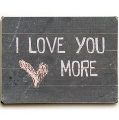 I love you MORE sign quote #love #sign #quote