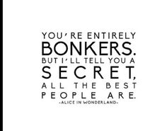 Alice in wonderland is the best thing ever. hands down. great quote