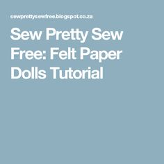 Sew Pretty Sew Free: Felt Paper Dolls Tutorial