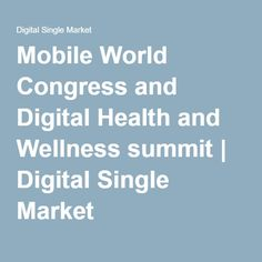 Mobile World Congress and Digital Health and Wellness Summit 2018 - Digital Single Market - European Commission Mobile World Congress, Digital Citizenship, Health And Wellbeing, Digital Technology, Health Care, Public, Marketing, Europe, Health