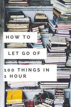 How to let go of 100 things in less than in hour. #minimalism #clutterfree #simplicity #lessstuff #letgo #purge