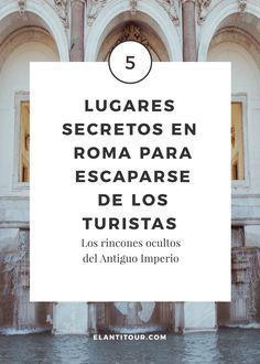 ¿Te cansaste de los turistas? Te mostramos nuestros 5 lugares secretos en Roma