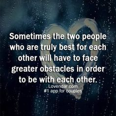 Sometimes the two people who are truly best for each other will have to face greater obstacles in order to be with each other