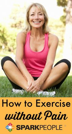 Exercise Does Not  Have to be Painful via @SparkPeople