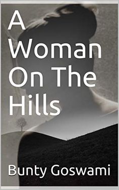 Amazon.com: A Woman On The Hills eBook: Goswami, Bunty: Kindle Store