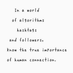 words quotes The importance of human connection and finding your people - like minded and not! In a world of algorithms, hashtags, and ers - know the importance of human connection. Words Quotes, Me Quotes, Motivational Quotes, Inspirational Quotes, Sayings, Music Quotes, Exist Quotes, Moment Quotes, Path Quotes