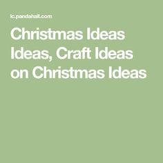 Christmas Ideas Ideas, Craft Ideas on Christmas Ideas