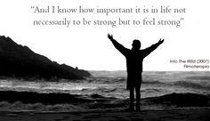 Into the wild - Y se lo importante que es la vida no necesariamente ser fuerte, sino sentirse fuerte