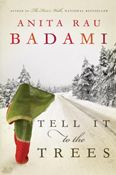 In her new book Tell It to the Trees best selling writer Anita Rau Badami returns to the domestic canvas of her award-winning books, Tamarind Mem and The Hero's Walk, with a tense mystery and heart-rending story of family life set in an Indian household in a small town in northern B.C.