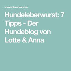 Hundeleberwurst: 7 Tipps - Der Hundeblog von Lotte & Anna