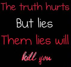 People who lie all the time live stressed out lives because they are always worried people will find out about their lies and know they are not as perfect as they want everyone around them to think they are... Like my mom always told me the truth always comes out it might take years but it always comes out...