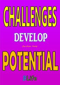 Challenges develop potential   ~   gaye crispin #poster #quote #taolife #challenge