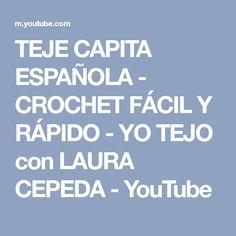 TEJE CAPITA ESPAÑOLA - CROCHET FÁCIL Y RÁPIDO - YO TEJO con LAURA CEPEDA - YouTube