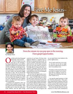 Give Me Jesus-Amid the Diapers, Dishes, and Daily Dilemmas!  By:  Mindy Dunn-The Old Schoolhouse Magazine - Annual 2016 - Page 78-79 http://www.thehomeschoolmagazine-digital.com/thehomeschoolmagazine/2016Annual?pg=81#pg81