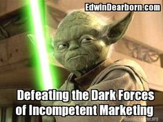 Meme Creator - of Incompetent Marketing EdwinDearborn.com Defeating the Dark Forces