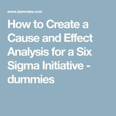 How to Create a Cause and Effect Analysis for a Six Sigma Initiative - dummies