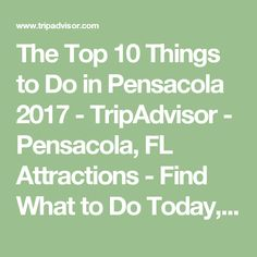 The Top 10 Things to Do in Pensacola 2017 - TripAdvisor - Pensacola, FL Attractions - Find What to Do Today, This Weekend, or in April