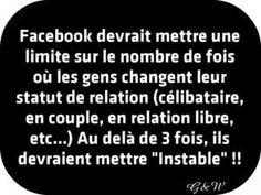 """Facebook devrait mettre une limite sur le nombre de fois où les gens changent leur statut de relation (célibataire, en couple, en relation libre, etc...) Au delà de 3 fois ils devraient mettre par défaut """"Instable"""""""