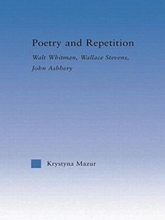 Poetry and repetition : Walt Whitman, Wallace Stevens, John Ashbery / Krystyna Mazur - New York : Routledge, 2014