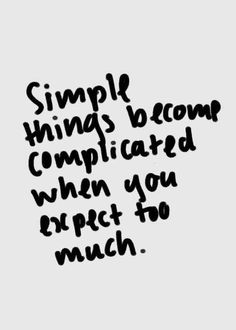 Don't let expectations (especially other people's expectations) get in your way. Truth be told, the unexpected is often better than the expected. Our entire lives can be described in one sentence: It didn't go as planned, and that's OK. -- read: http://www.marcandangel.com/2015/04/20/10-things-you-must-give-up-to-get-yourself-back-on-track/