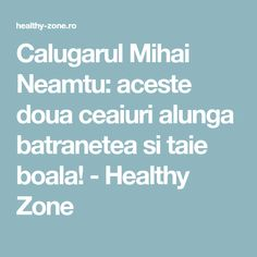Calugarul Mihai Neamtu: aceste doua ceaiuri alunga batranetea si taie boala! - Healthy Zone Health And Wellness, Health Fitness, Homemade, Healthy, Natural Remedies, Pandora, The Body, Home Made, Health