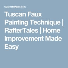 Tuscan Faux Painting Technique | RafterTales | Home Improvement Made Easy