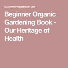 Beginner Organic Gardening Book - Our Heritage of Health