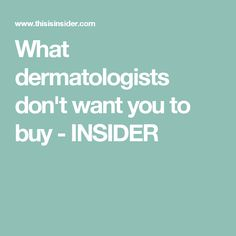 What dermatologists don't want you to buy - INSIDER