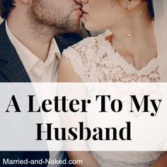 A Letter To My Husband from the marriage blog, Married and Naked.  For marriage tips, date night ideas, marriage quotes and more visit http://married-and-naked.com/