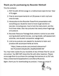 This file contains:PDF file with 29 folk songs in a method book style format. Total of 8 pages.Files to accompaniments for all 29 pieces in both mp3 and m4a formats created in Garageband.Introduction to the Recorder PowerPoint presentation with everything your students need to know to get started on recorder, including care, how to hold the instrument, and the first three notes.