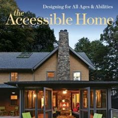 Accessible Home  -  ideas for remodeling or adjusting your home so you can age in place or make it a more universal design to accommodate for disabilities