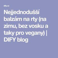 Nejjednodušší balzám na rty (na zimu, bez vosku a taky pro vegany) | DIFY blog Blog, Blogging