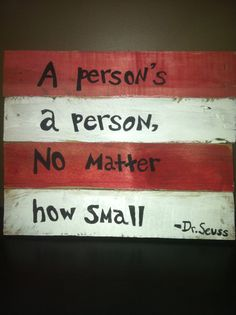 Dr suess A persons a person no matter how small hand painted pallet sign. H 14 X W 17