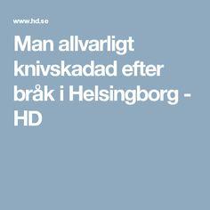 Man allvarligt knivskadad efter bråk i Helsingborg - HD